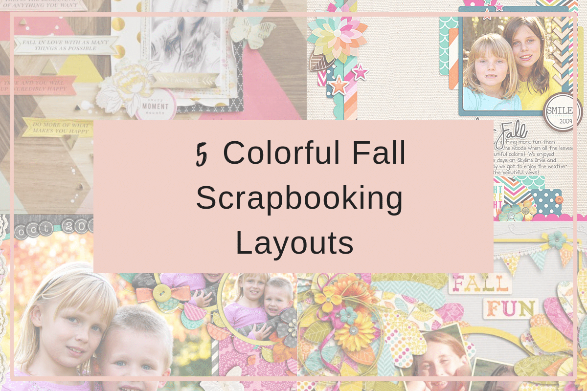 5 Colorful Fall Scrapbooking Layouts