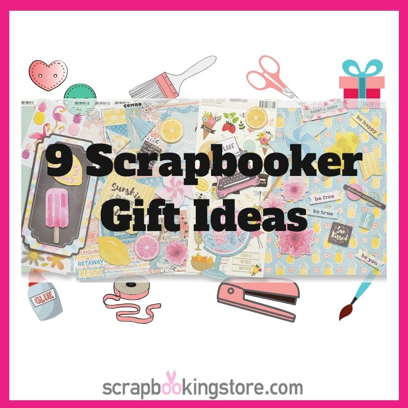 9 Perfect Scrapbooker Gift Ideas