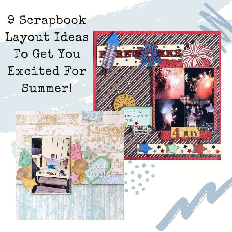 9 Scrapbook Layout Ideas To Get You Excited For Summer!