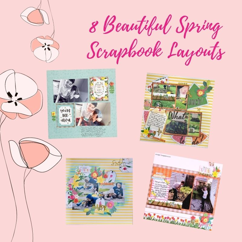 8 Beautiful Spring Scrapbook Layouts